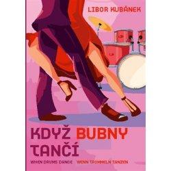 Když bubny tančí - Libor Kubánek